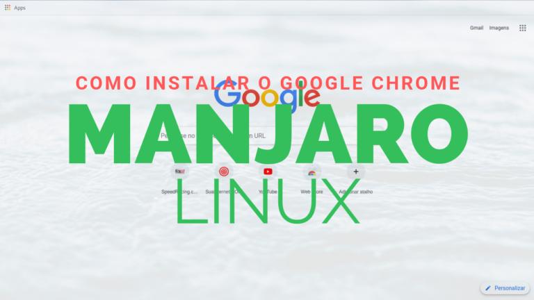 Como instalar o Google Chrome no Linux Manjaro – Simples e rápido