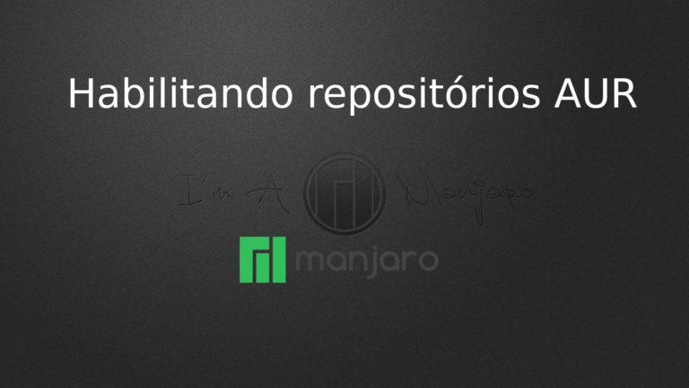 Dica: Como habilitar os repositórios AUR no Manjaro Linux